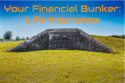 Your Financial Bunker: Life Insurance